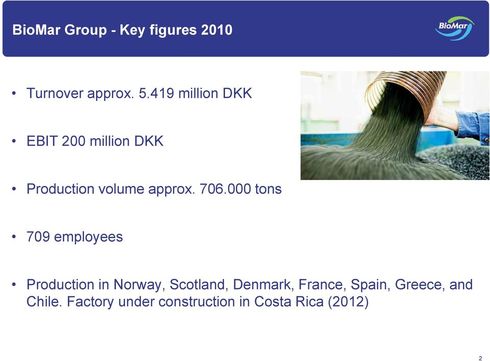 000 tons 709 employees Production in Norway, Scotland, Denmark,
