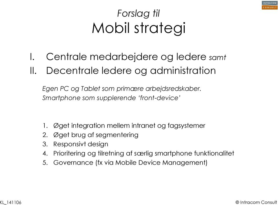 Smartphone som supplerende front-device 1. Øget integration mellem intranet og fagsystemer 2.