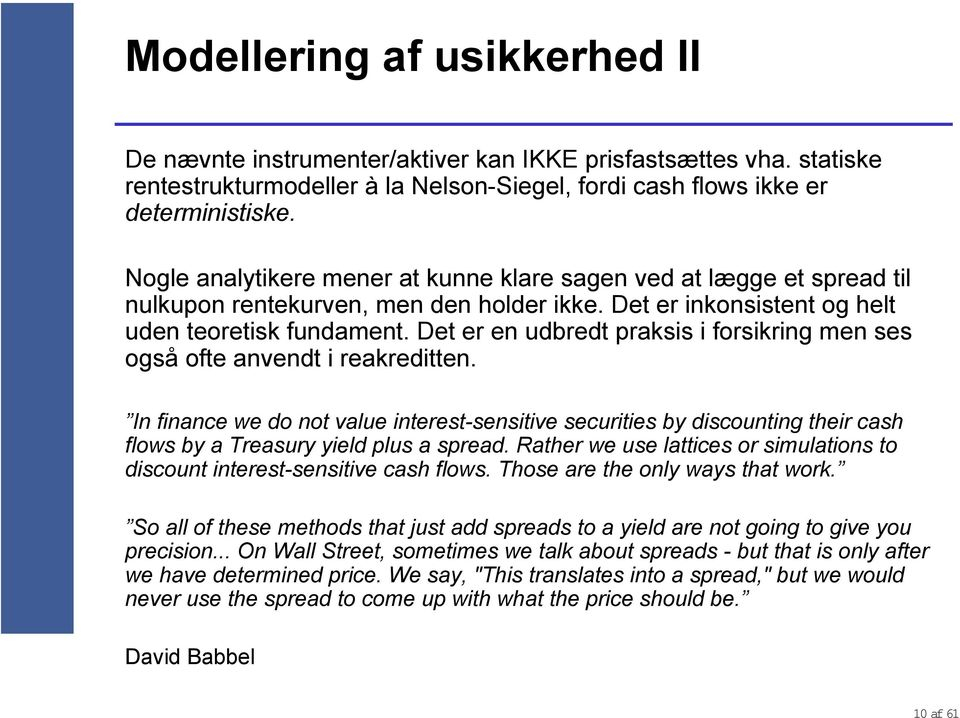 De e en udbed paksis i fosiking men ses også ofe anvend i eakedien. In finance we do no value inees-sensiive secuiies by discouning hei cash flows by a easuy yield plus a spead.