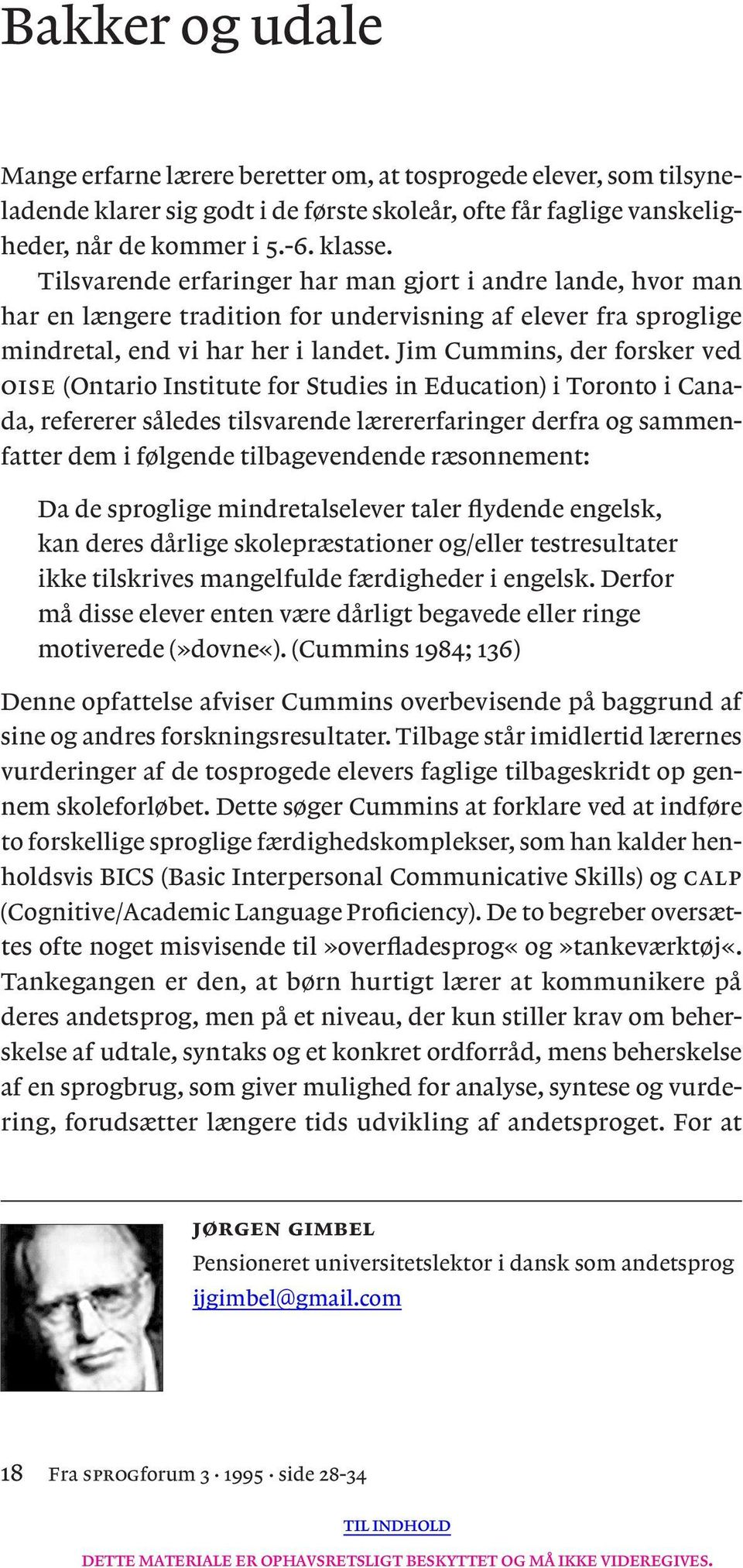 Jim Cummins, der forsker ved oise (Ontario Institute for Studies in Education) i Toronto i Canada, refererer således tilsvarende lærererfaringer derfra og sammenfatter dem i følgende tilbagevendende