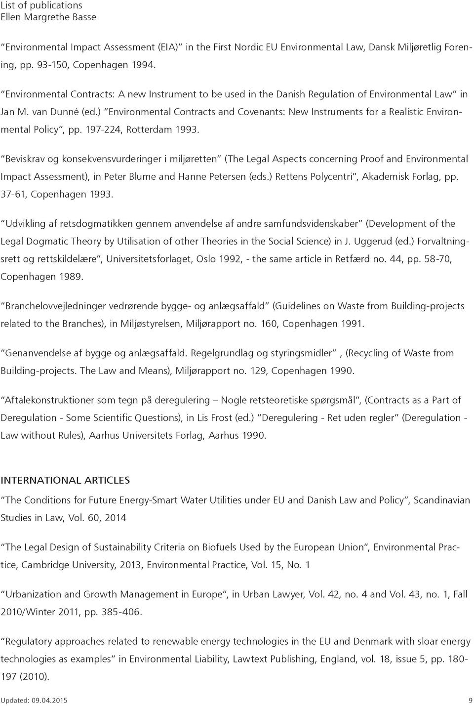 ) Environmental Contracts and Covenants: New Instruments for a Realistic Environmental Policy, pp. 197-224, Rotterdam 1993.