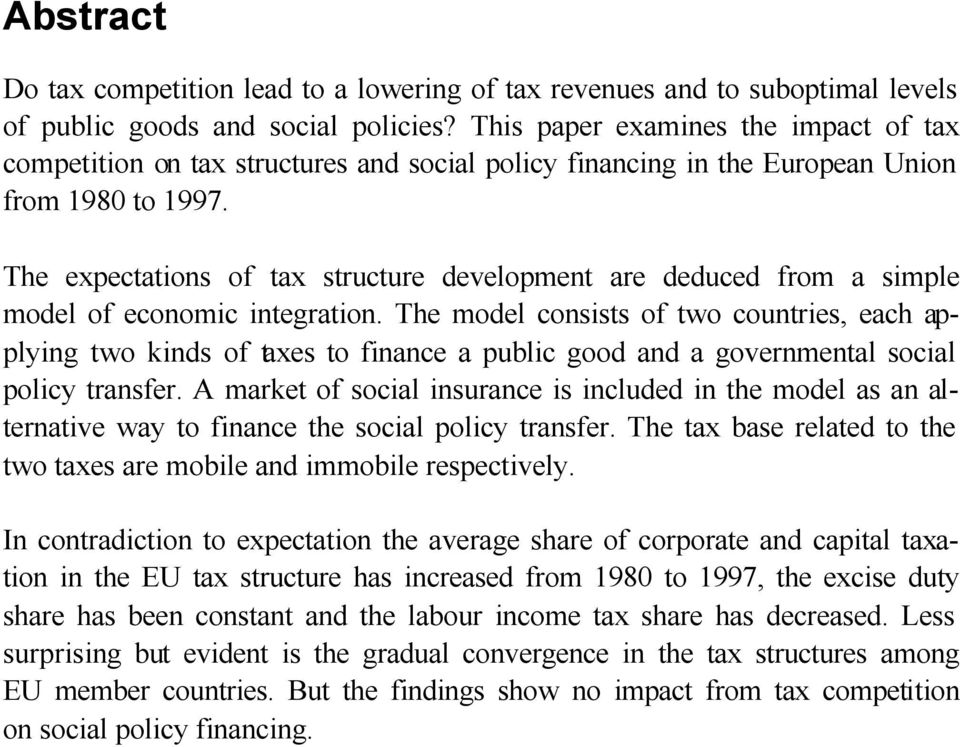 The expectations of tax structure development are deduced from a simple model of economic integration.