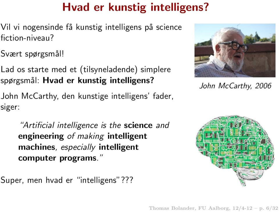 John McCarthy, den kunstige intelligens fader, siger: John McCarthy, 2006 Artificial intelligence is the science and