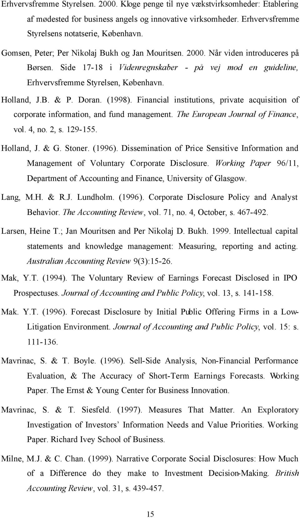 Doran. (1998). Financial institutions, private acquisition of corporate information, and fund management. The European Journal of Finance, vol. 4, no. 2, s. 129-155. Holland, J. & G. Stoner. (1996).