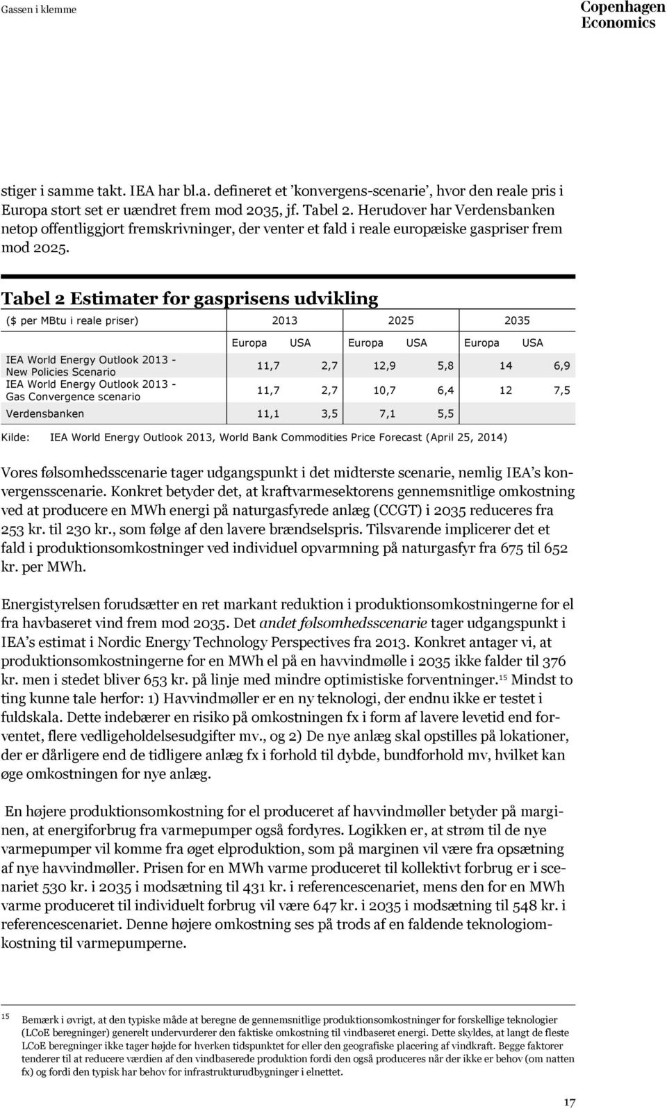 Tabel 2 Estimater for gasprisens udvikling ($ per MBtu i reale priser) 2013 2025 2035 IEA World Energy Outlook 2013 - New Policies Scenario IEA World Energy Outlook 2013 - Gas Convergence scenario