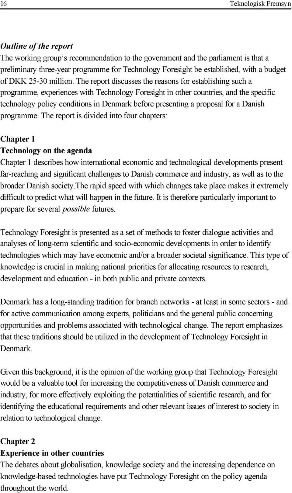 The report discusses the reasons for establishing such a programme, experiences with Technology Foresight in other countries, and the specific technology policy conditions in Denmark before