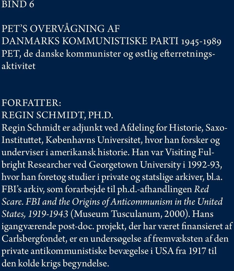 FBI and the Origins of Anticommunism in the United States, 1919-1943 (Museum Tusculanum, 2000). Hans igangværende post-doc.