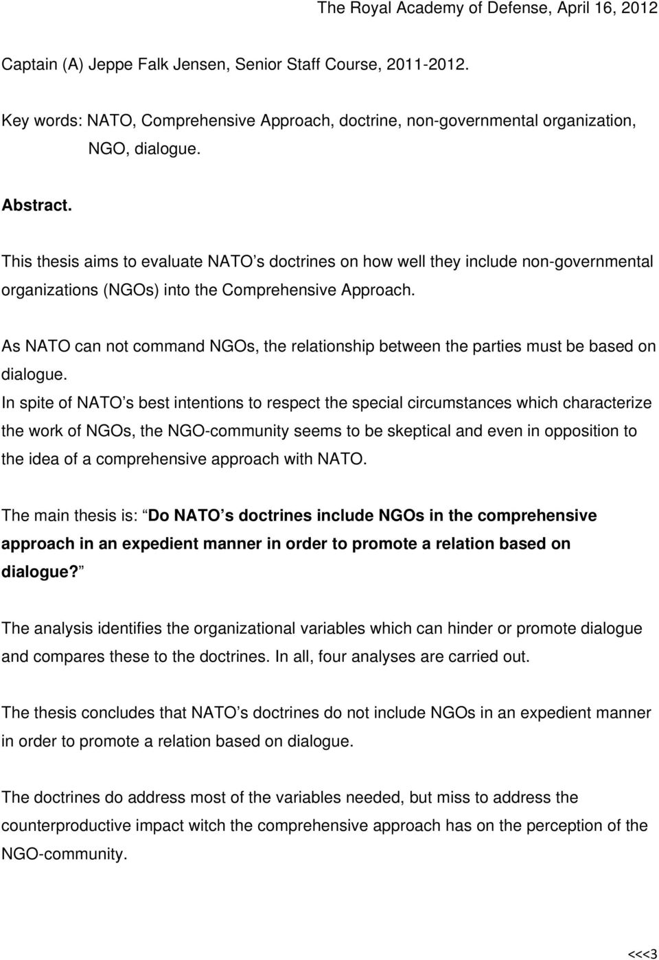 This thesis aims to evaluate NATO s doctrines on how well they include non-governmental organizations (NGOs) into the Comprehensive Approach.