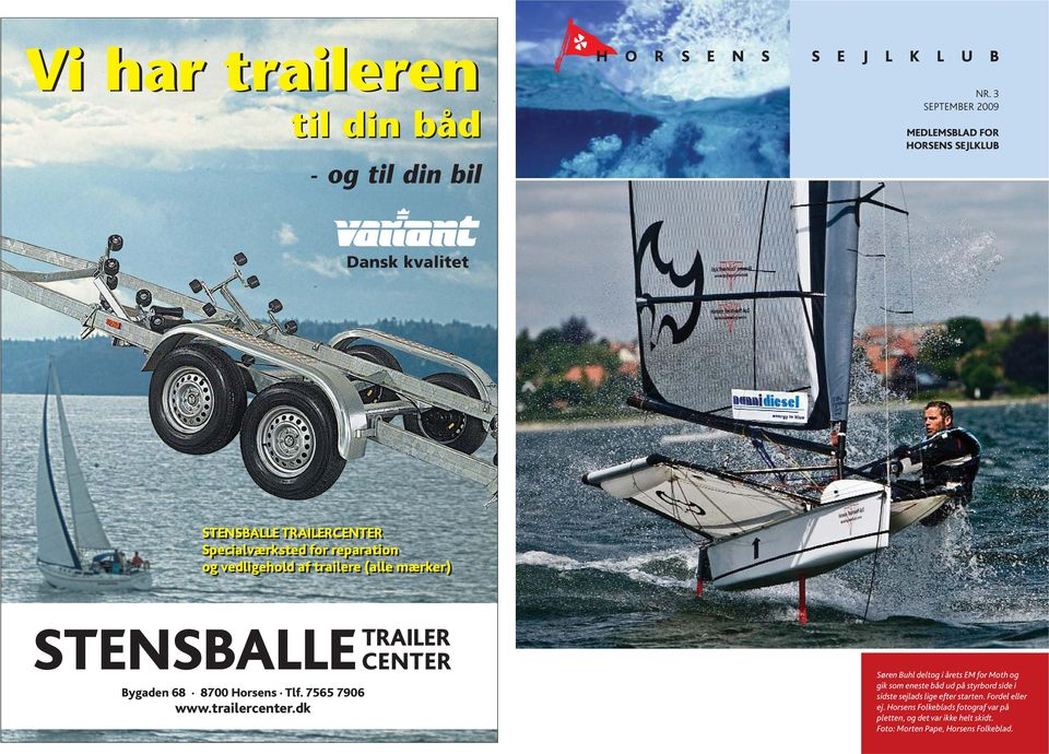 trailere (alle mærker) STENSBALLE TRAILER CENTER Bygaden 68 8700 Horsens Tlf. 7565 7906 www.trailercenter.