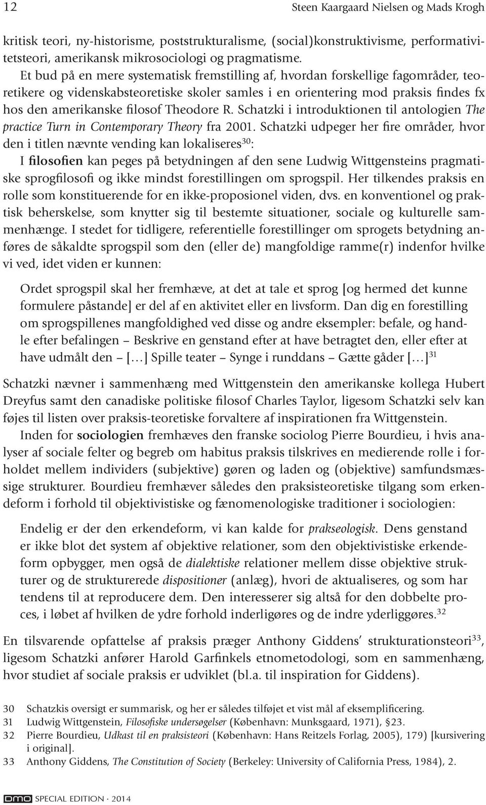 Theodore R. Schatzki i introduktionen til antologien The practice Turn in Contemporary Theory fra 2001.
