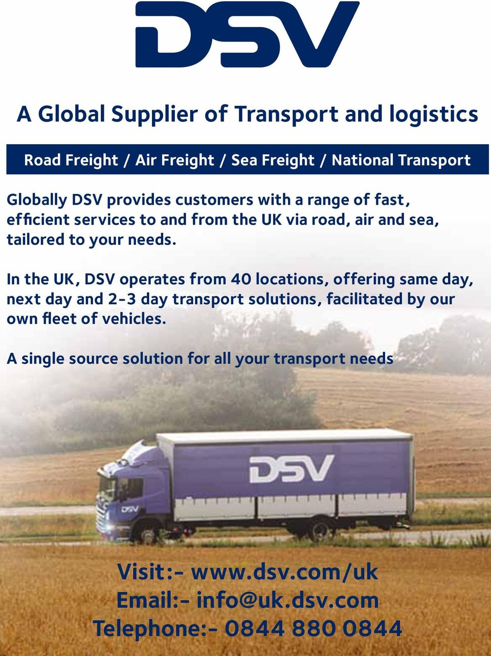 In the UK, DSV operates from 40 locations, offering same day, next day and 2-3 day transport solutions, facilitated by our own