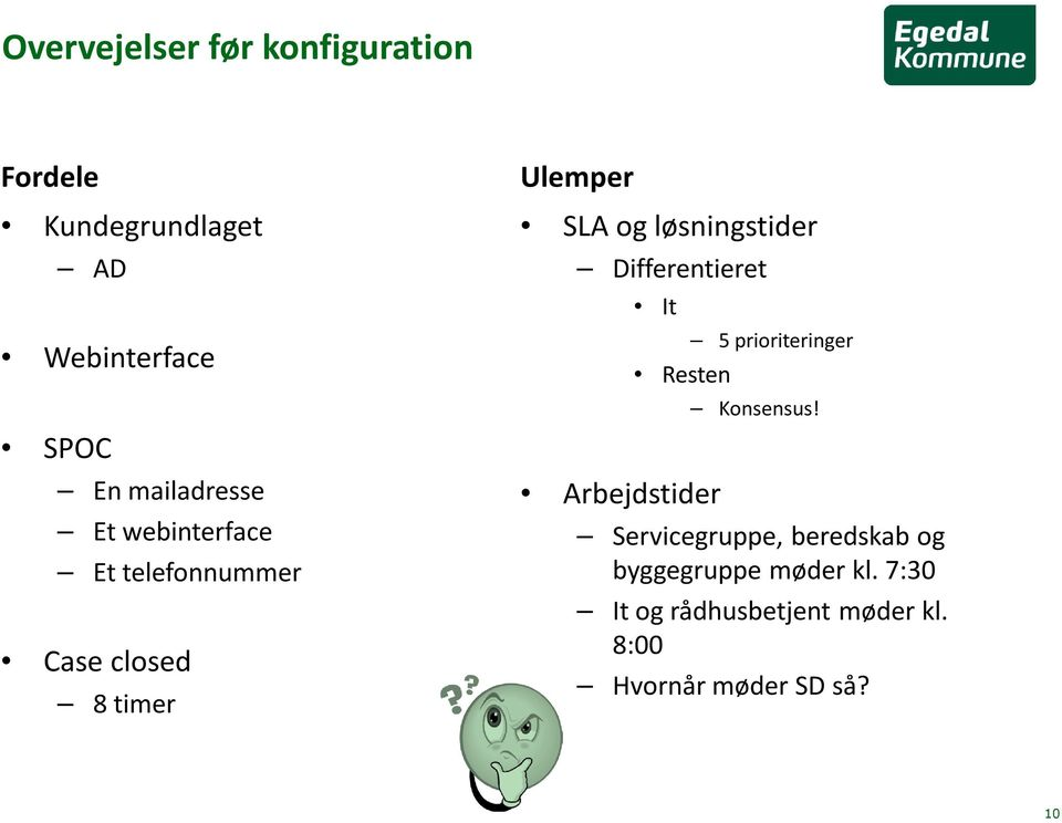 løsningstider Differentieret It Arbejdstider 5 prioriteringer Resten Konsensus!