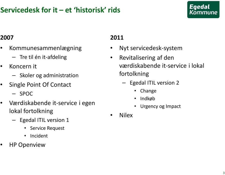 ITIL version 1 Service Request Incident HP Openview 2011 Nyt servicedesk-system Revitaliseringaf den