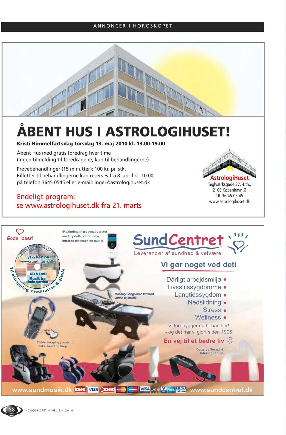 stk. Billetter til behandlingerne kan reserves fra 8. april kl. 10.00, på telefon 3645 0545 eller e-mail: inger@astrologihuset.