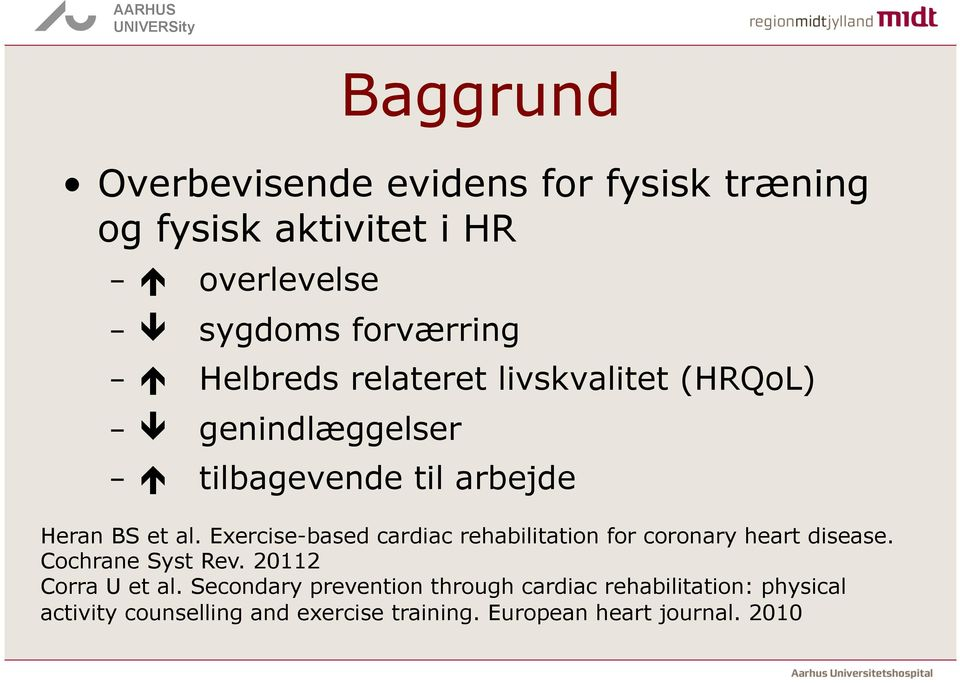 Exercise-based cardiac rehabilitation for coronary heart disease. Cochrane Syst Rev. 20112 Corra U et al.