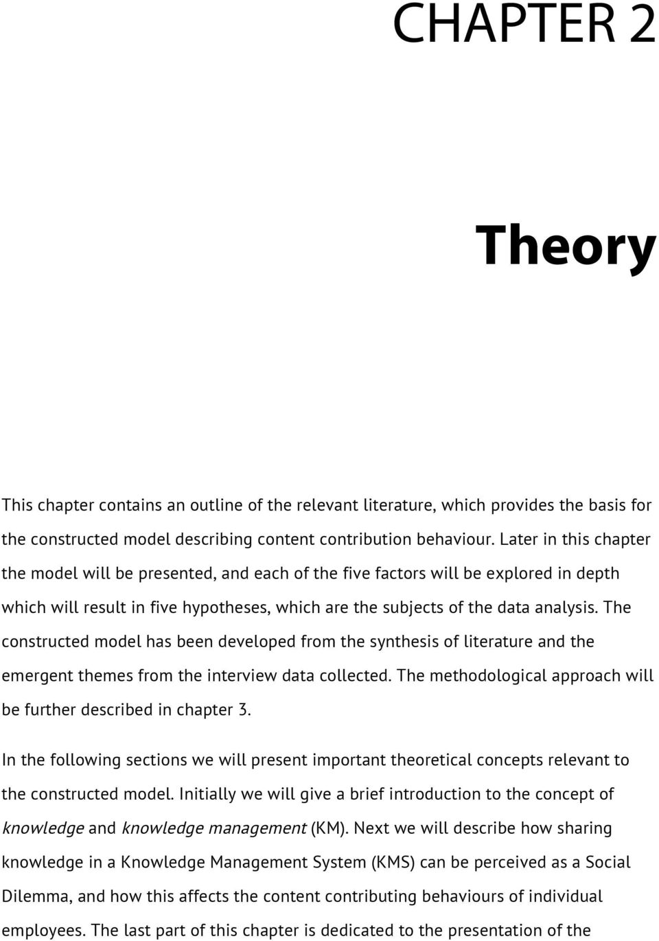 The constructed model has been developed from the synthesis of literature and the emergent themes from the interview data collected. The methodological approach will be further described in chapter 3.