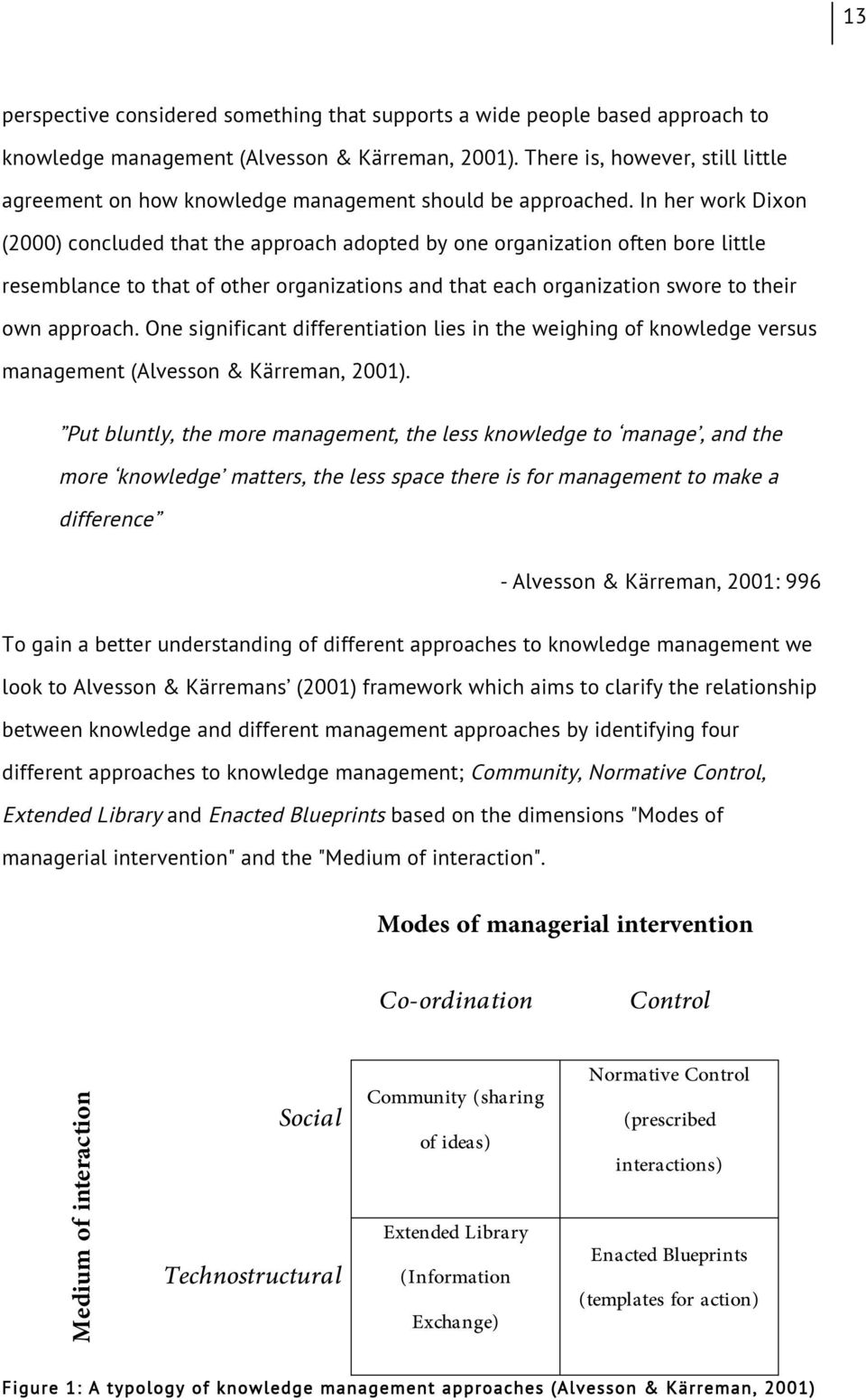 In her work Dixon (2000) concluded that the approach adopted by one organization often bore little resemblance to that of other organizations and that each organization swore to their own approach.