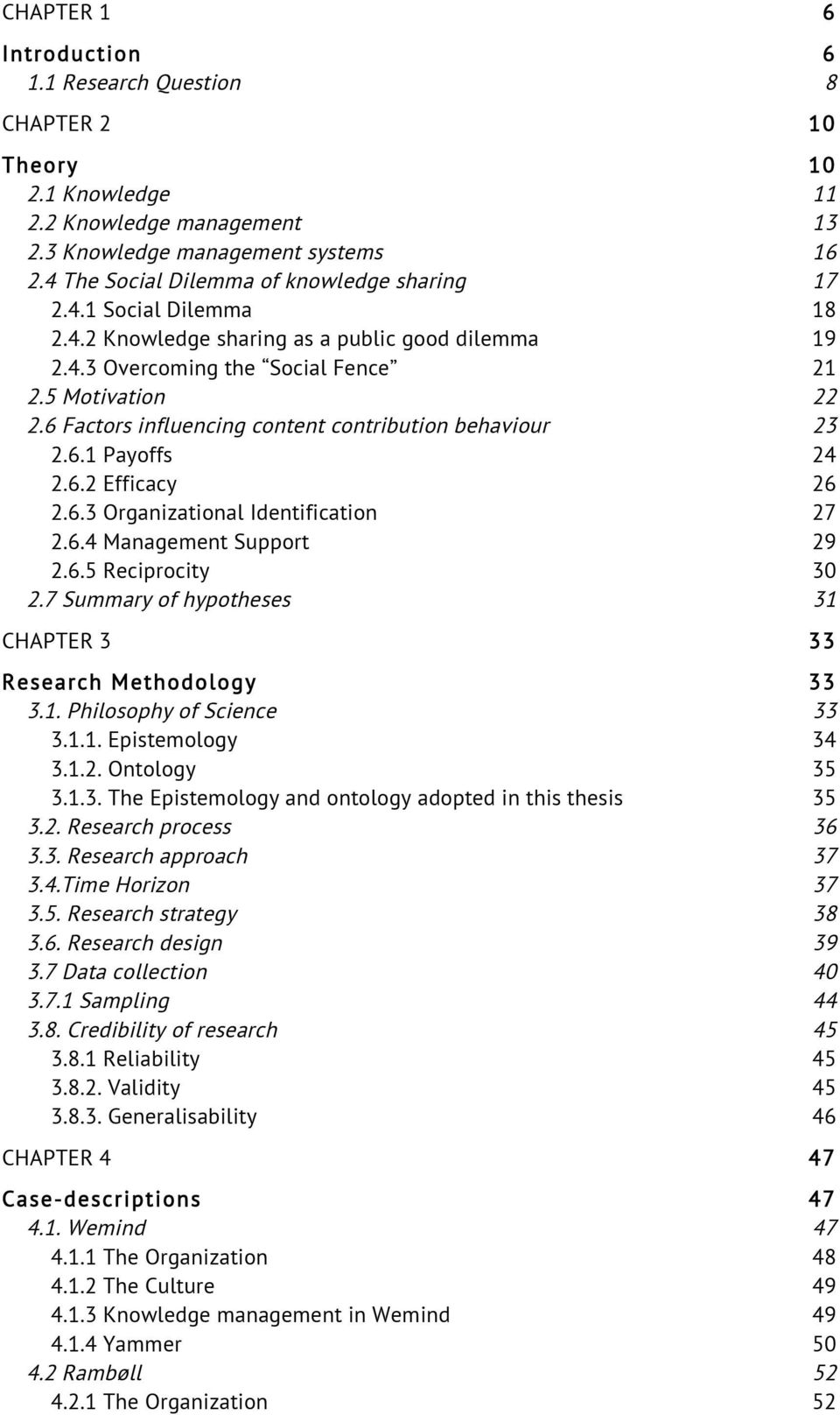 2.6.2 Efficacy 26! 2.6.3 Organizational Identification 27! 2.6.4 Management Support 29! 2.6.5 Reciprocity 30! 2.7 Summary of hypotheses 31! CHAPTER 3 33! Research Methodology 33! 3.1. Philosophy of Science 33!