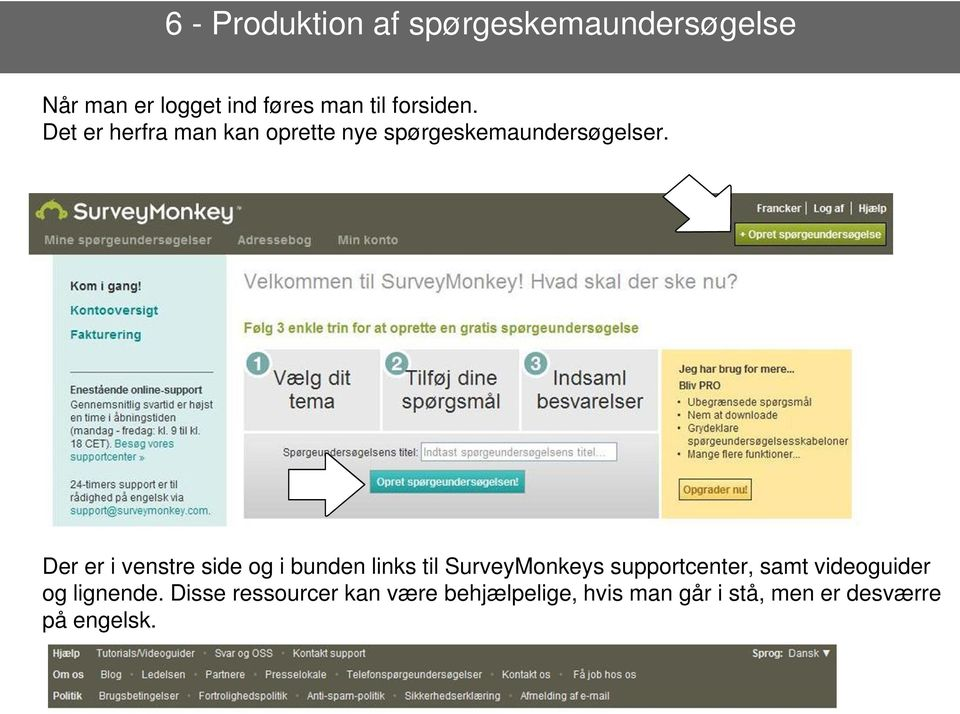 Der er i venstre side og i bunden links til SurveyMonkeys supportcenter, samt