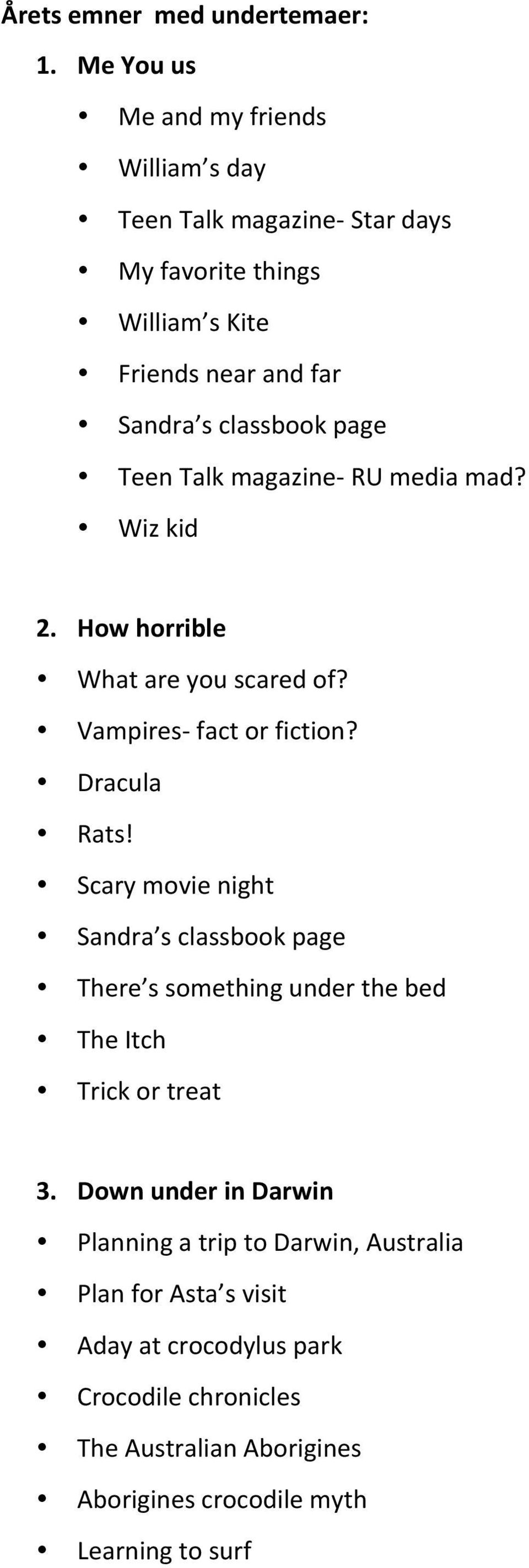 page Teen Talk magazine- RU media mad? Wiz kid 2. How horrible What are you scared of? Vampires- fact or fiction? Dracula Rats!