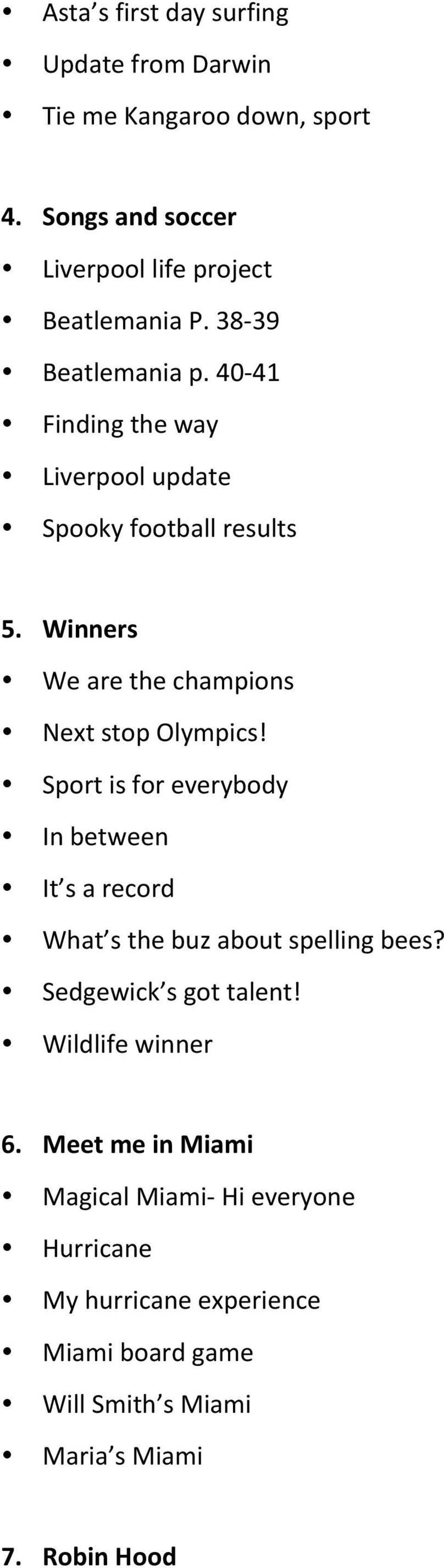 Winners We are the champions Next stop Olympics! Sport is for everybody In between It s a record What s the buz about spelling bees?