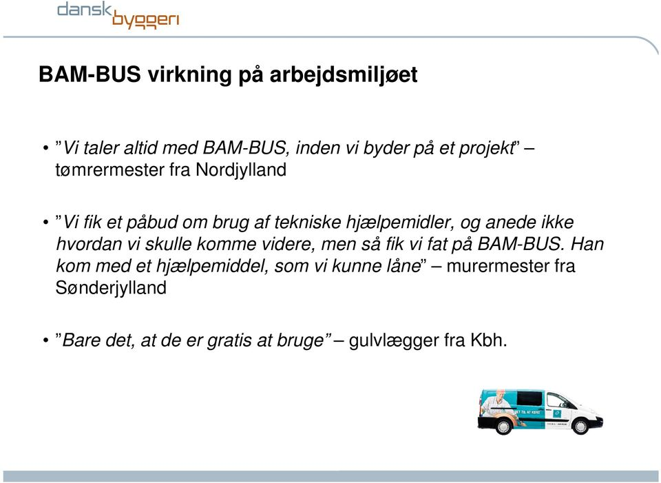 komme videre, men så fik vi fat på BAM-BUS.