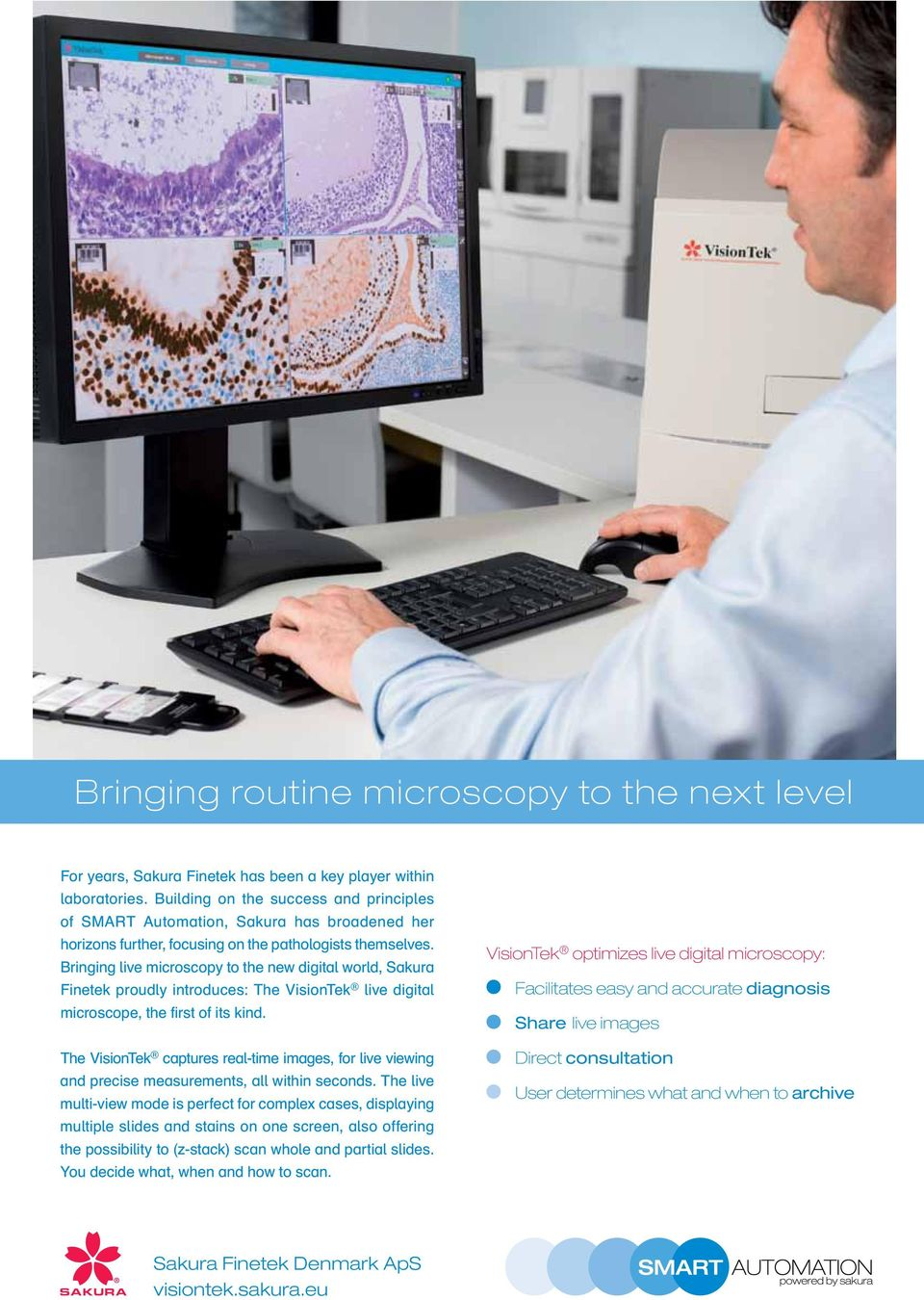 Bringing live microscopy to the new digital world, Sakura Finetek proudly introduces: The VisionTek live digital microscope, the first of its kind.
