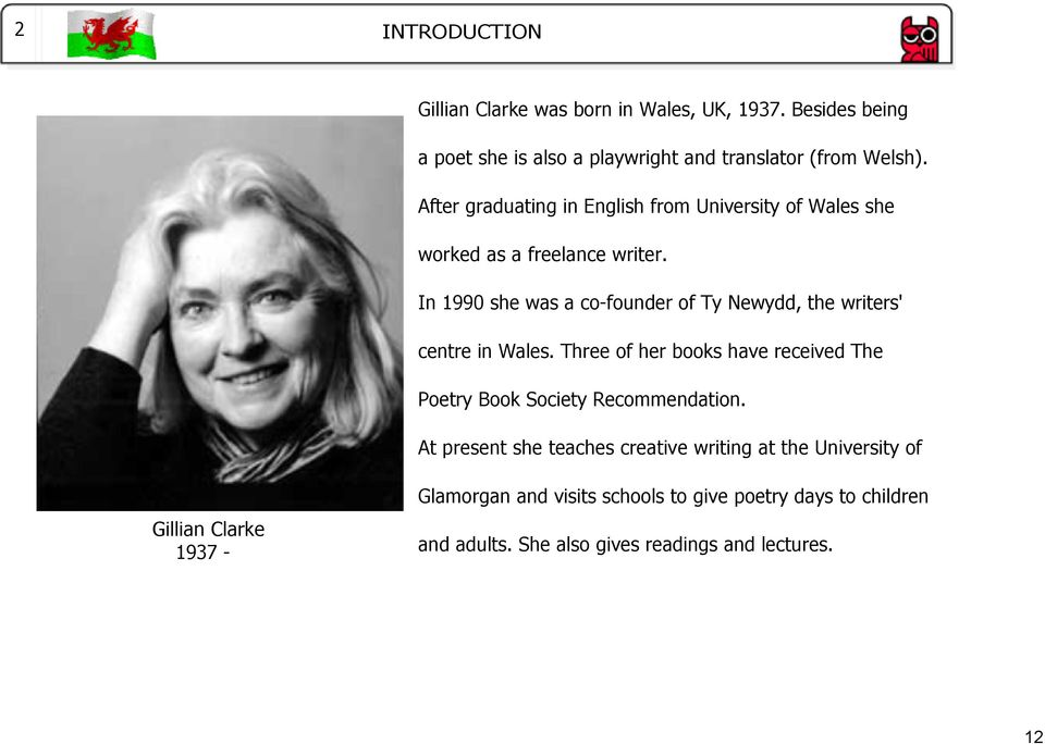 In 1990 she was a co founder of Ty Newydd, the writers' centre in Wales.