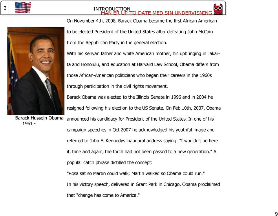 With his Kenyan father and white American mother, his upbringing in Jakarta and Honolulu, and education at Harvard Law School, Obama differs from those African American politicians who began their