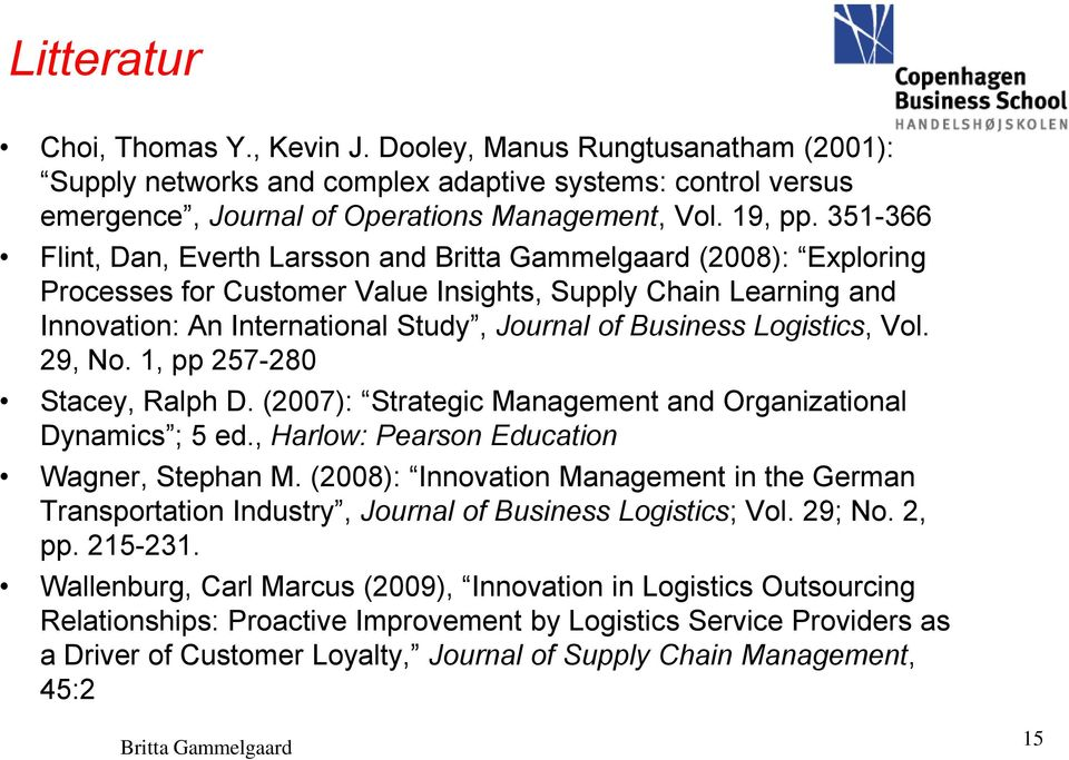 29, No. 1, pp 257-280 Stacey, Ralph D. (2007): Strategic Management and Organizational Dynamics ; 5 ed., Harlow: Pearson Education Wagner, Stephan M.