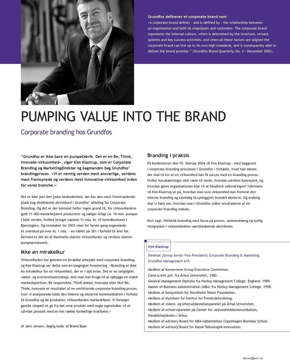 And when all these factors are aligned the corporate brand can live up to its own high standards, and is consequently able to deliver the brand promise. (Grundfos Brand Quarterly, No.