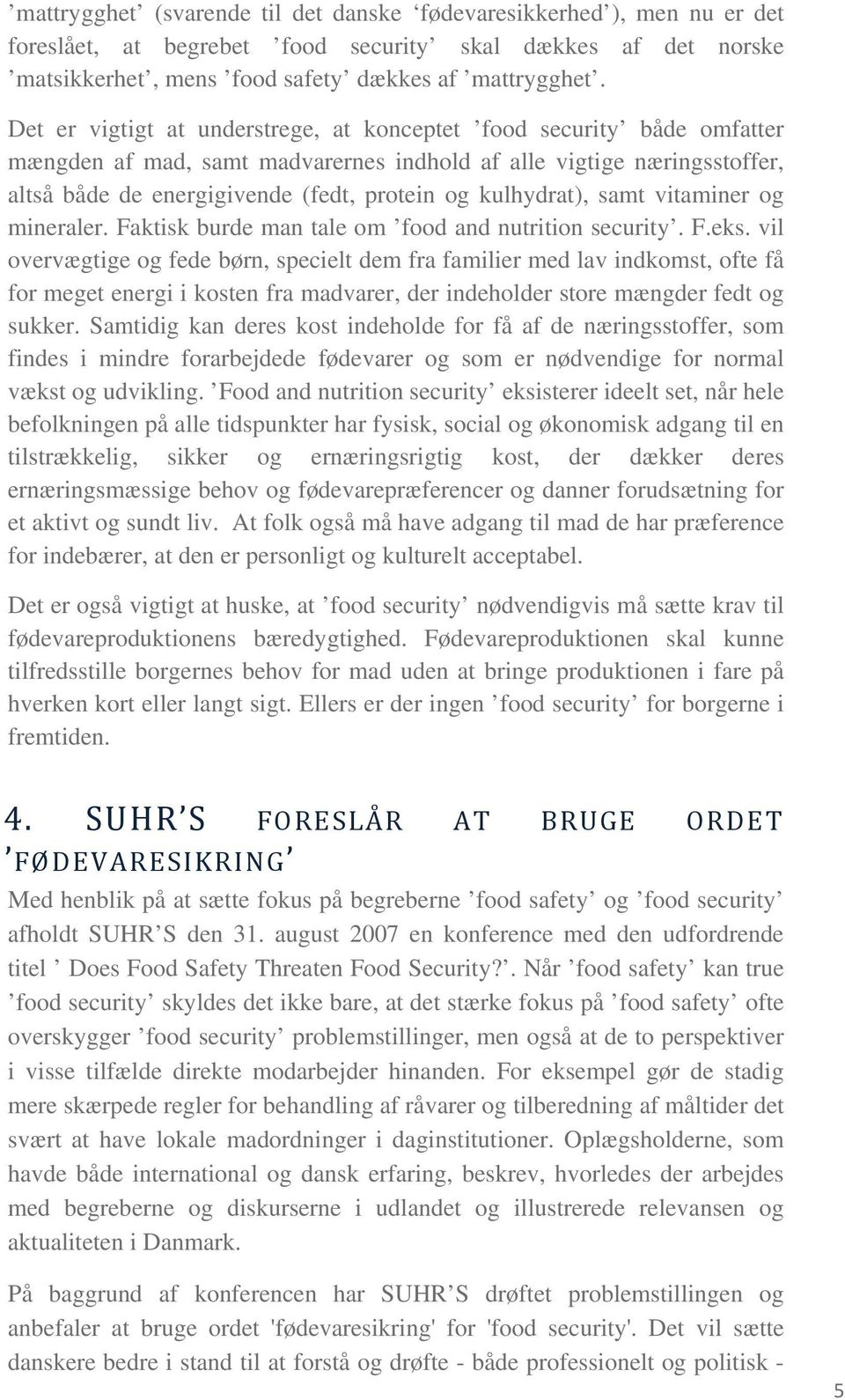 kulhydrat), samt vitaminer og mineraler. Faktisk burde man tale om food and nutrition security. F.eks.