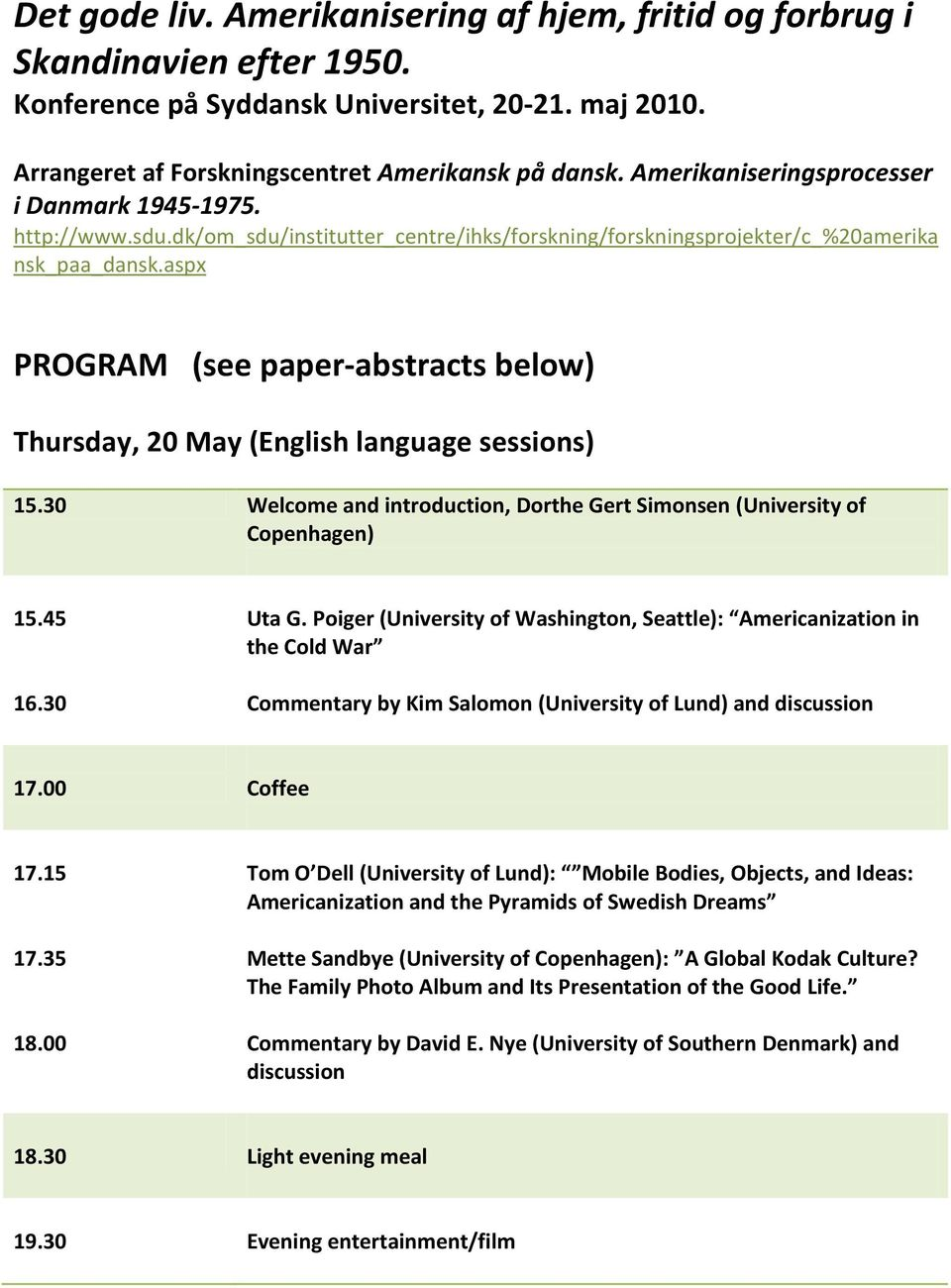 aspx PROGRAM (see paper-abstracts below) Thursday, 20 May (English language sessions) 15.30 Welcome and introduction, Dorthe Gert Simonsen (University of Copenhagen) 15.45 16.30 Uta G.