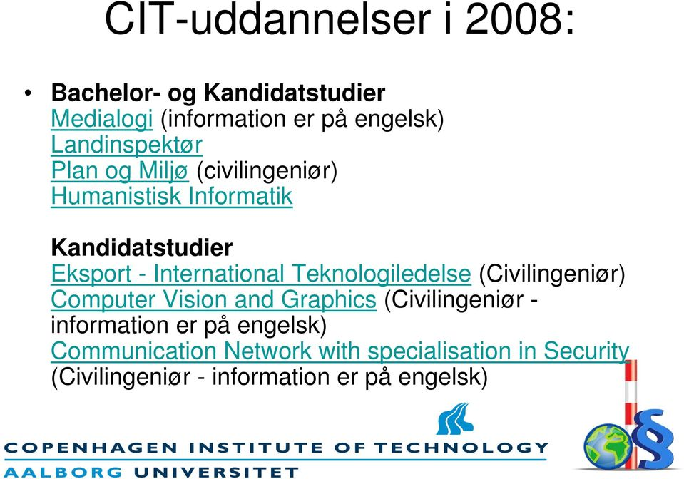 International Teknologiledelse (Civilingeniør) Computer Vision and Graphics (Civilingeniør -