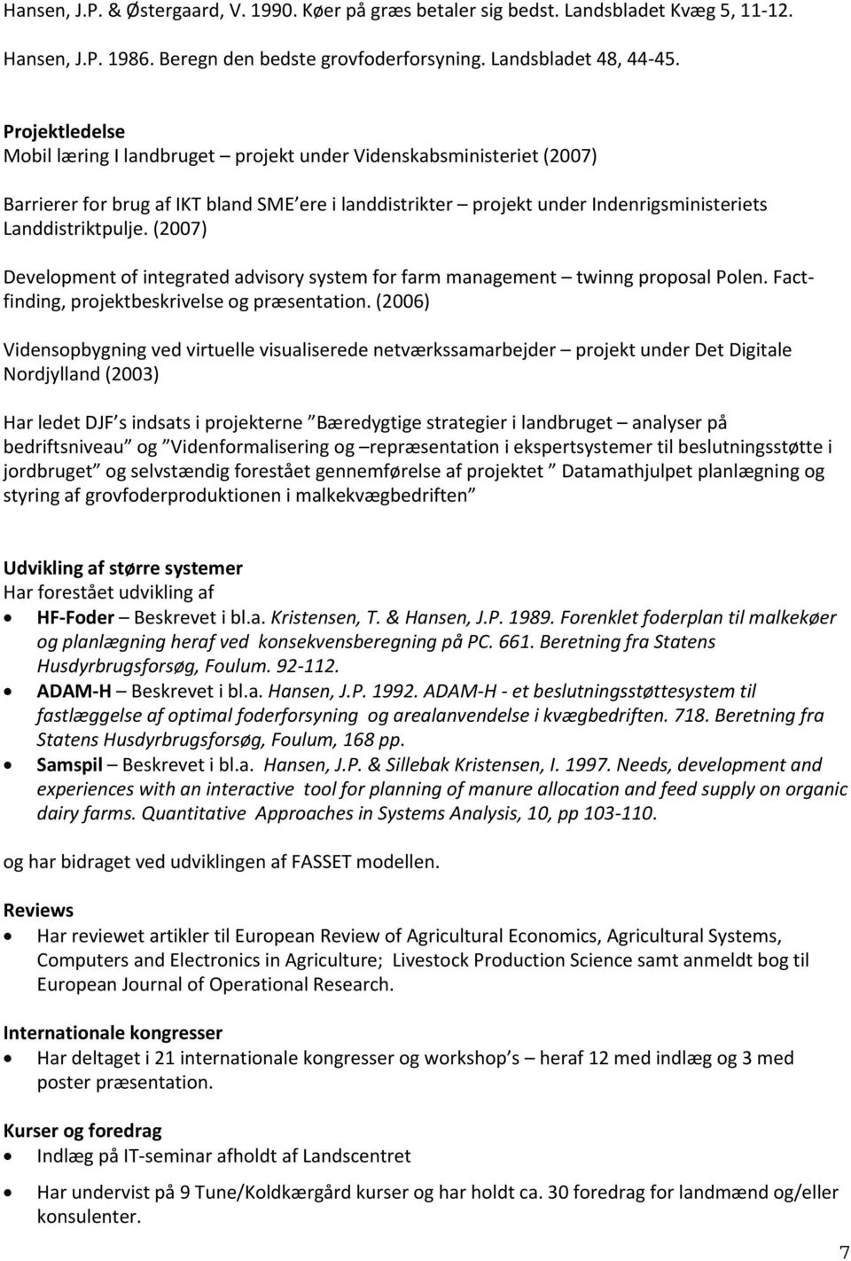 (2007) Development of integrated advisory system for farm management twinng proposal Polen. Factfinding, projektbeskrivelse og præsentation.