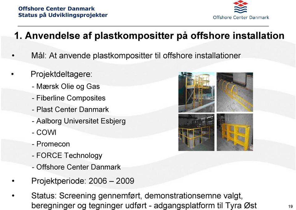 Universitet Esbjerg - COWI - Promecon - FORCE Technology - Offshore Center Danmark Projektperiode: 2006 2009