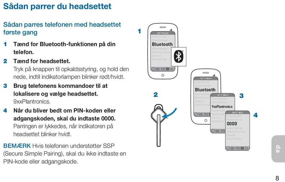 Phone Settings Bluetooth Sound Settings Network Services Secur ty Reset Sett ngs SETTINGS 3 Brug telefonens kommandoer til at lokalisere og vælge headsettet. 9xxPlantronics.