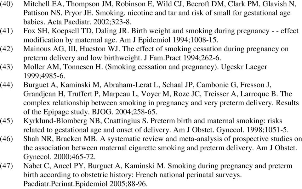 The effect of smoking cessation during pregnancy on preterm delivery and low birthweight. J Fam.Pract 1994;262-6. (43) Moller AM, Tonnesen H. (Smoking cessation and pregnancy).