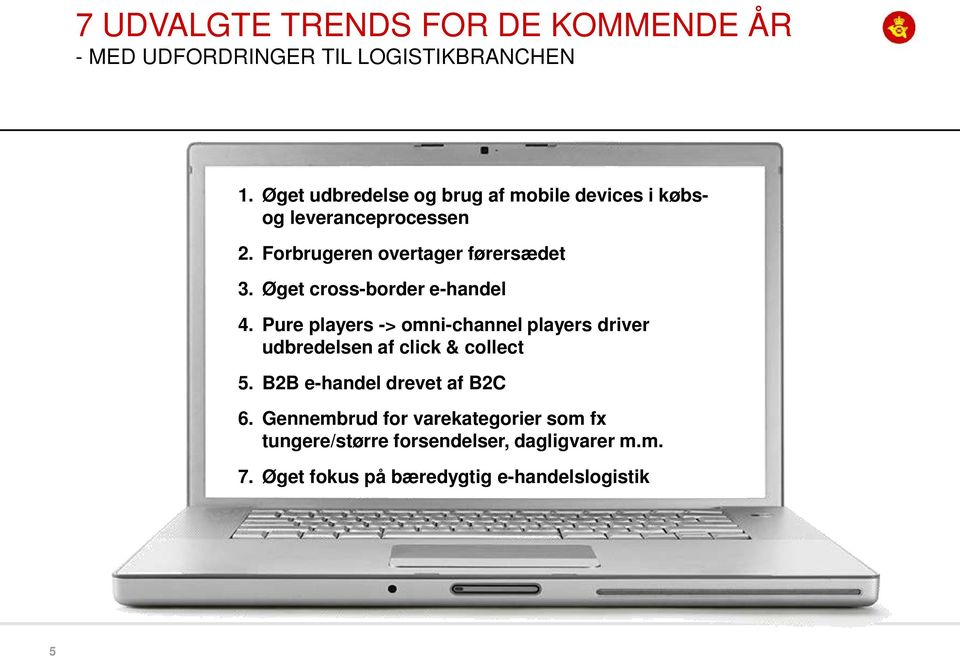 Øget cross-border e-handel 4. Pure players -> omni-channel players driver udbredelsen af click & collect 5.