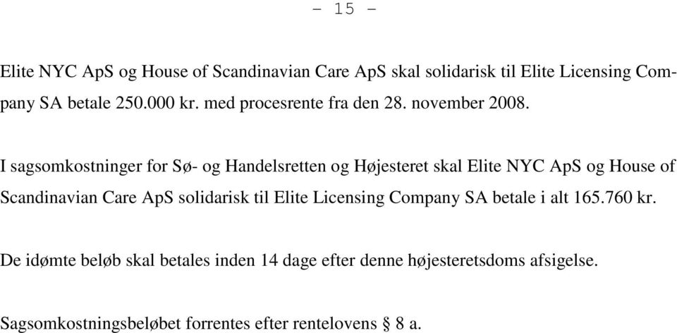 I sagsomkostninger for Sø- og Handelsretten og Højesteret skal Elite NYC ApS og House of Scandinavian Care ApS