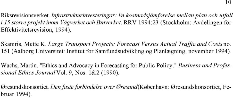 "151 (Aalborg Universitet: Institut for Samfundsudvikling og Planlægning, november 1994). Wachs, Martin. ""Ethics and Advocacy in Forecasting for Public Policy."