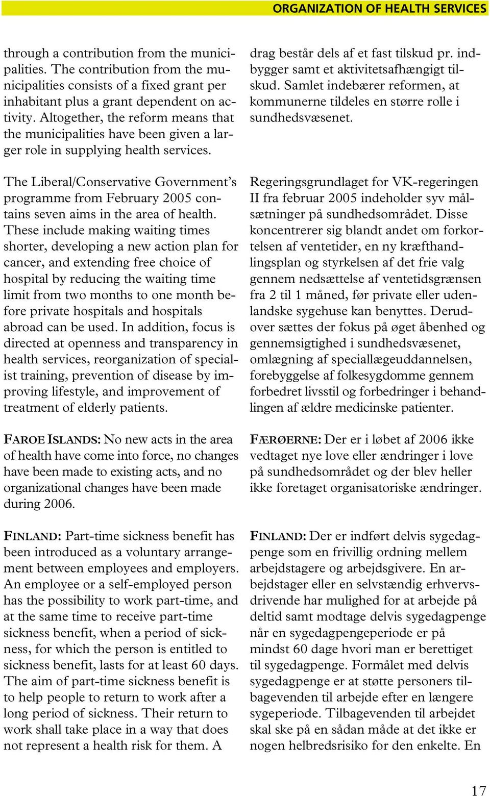 The Liberal/Conservative Government s programme from February 2005 contains seven aims in the area of health.