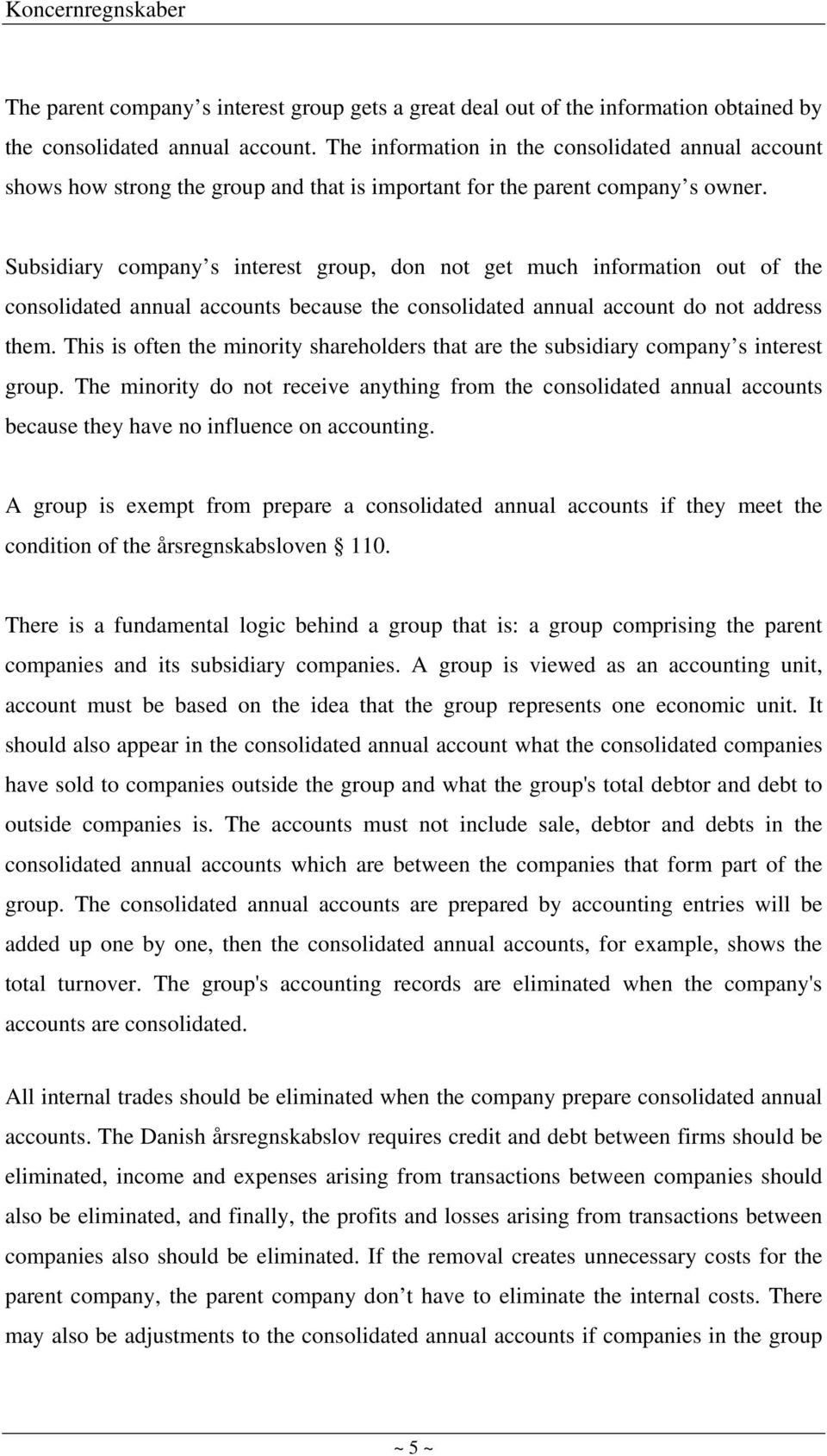 Subsidiary company s interest group, don not get much information out of the consolidated annual accounts because the consolidated annual account do not address them.