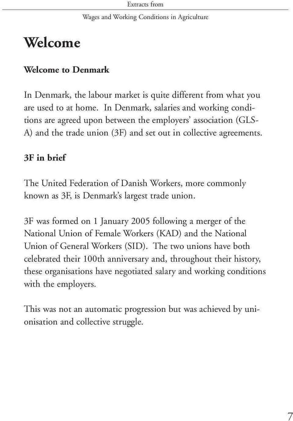 3F in brief Extracts from Wages and Working Conditions in Agriculture The United Federation of Danish Workers, more commonly known as 3F, is Denmark s largest trade union.