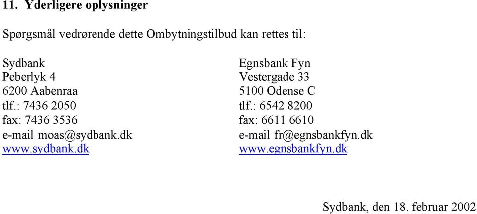 : 7436 2050 tlf.: 6542 8200 fax: 7436 3536 fax: 6611 6610 e-mail moas@sydbank.