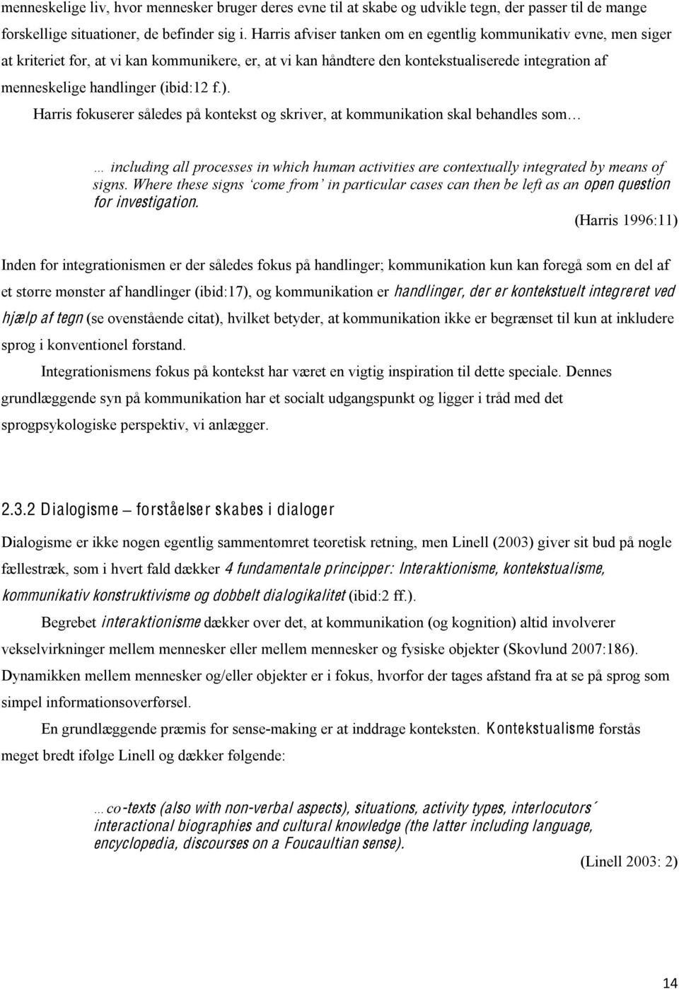 (ibid:12 f.). Harris fokuserer således på kontekst og skriver, at kommunikation skal behandles som including all processes in which human activities are contextually integrated by means of signs.