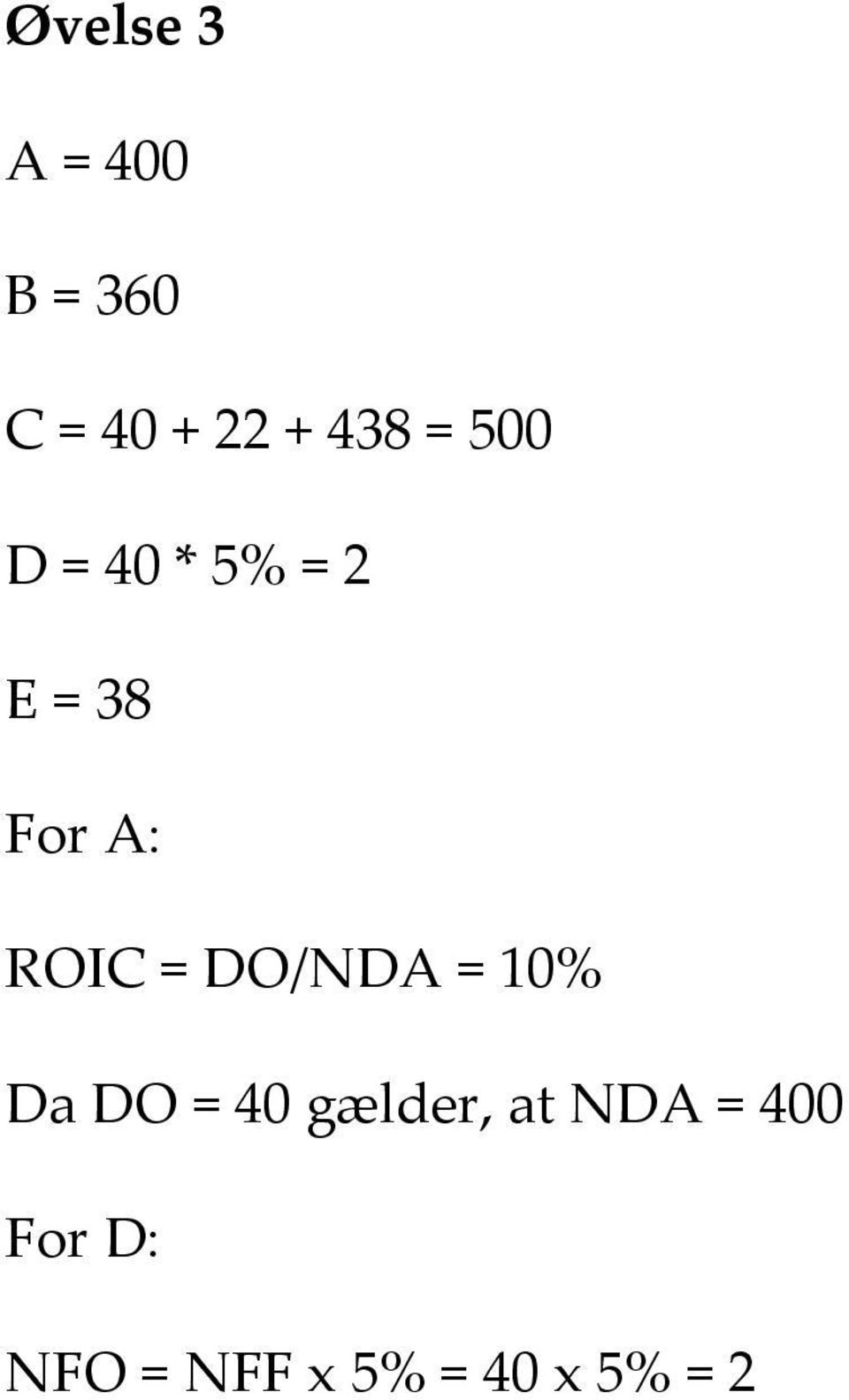 ROIC = DO/NDA = 10% Da DO = 40 gælder, at