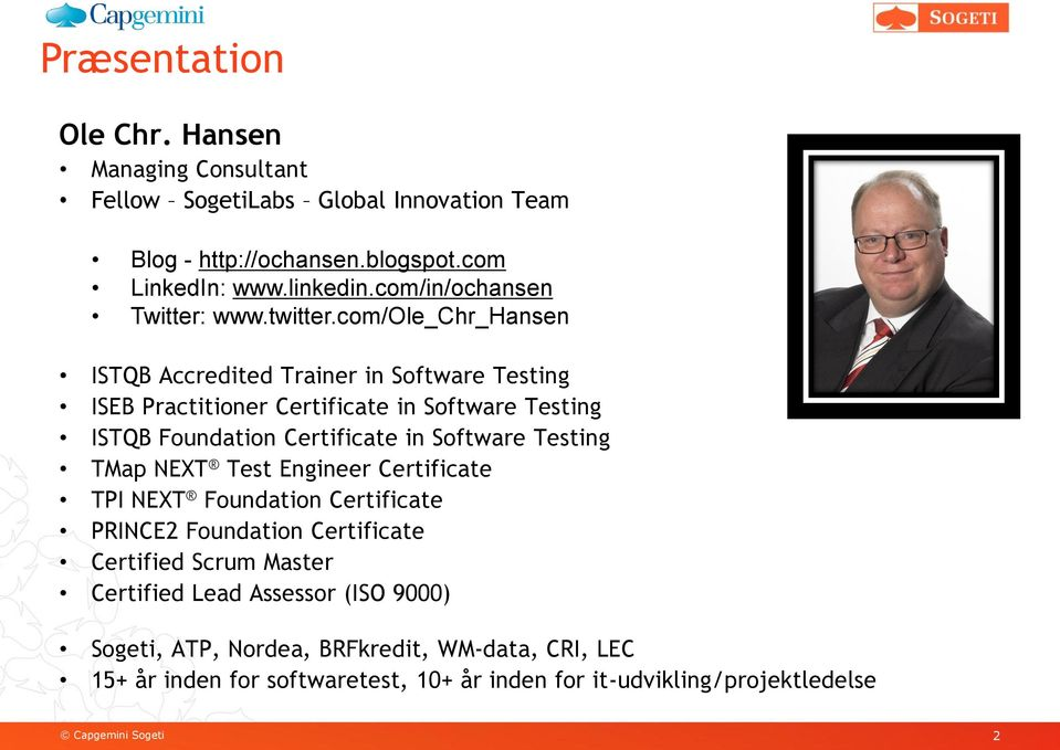 com/ole_chr_hansen ISTQB Accredited Trainer in Software Testing ISEB Practitioner Certificate in Software Testing ISTQB Foundation Certificate in Software