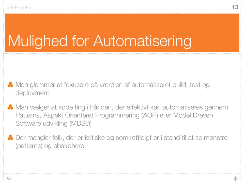 Patterns, Aspekt Orienteret Programmering (AOP) eller Model Dreven Software udvikling (MDSD)