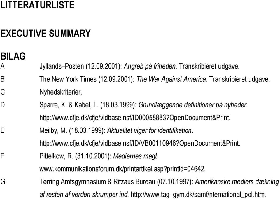 Meilby, M. (18.03.1999): Aktualitet viger for identifikation. http://www.cfje.dk/cfje/vidbase.nsf/id/vb001946?opendocument&print. Pittelkow, R. (31..01): Mediernes magt. www.